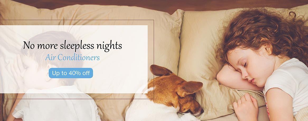 No more sleepless nights - Air Conditioners - Up to 40% Off