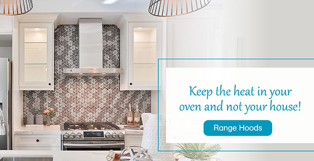Keep the heat in your oven and not your house! Range Hoods